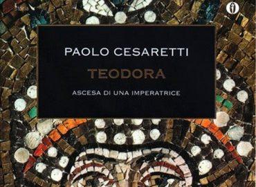 Teodora. Ascesa di una imperatrice – Paolo Cesaretti