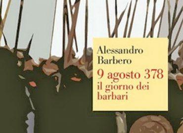 9 agosto 378 : il giorno dei barbari – Alessandro Barbero
