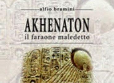 Akhenaton. Il faraone maledetto – Alfio Bramini