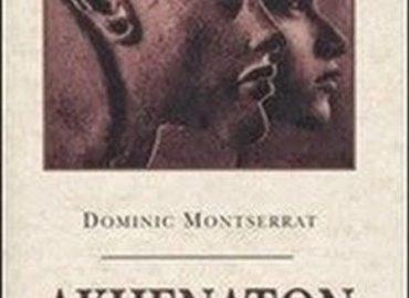 Akhenaton. L'antico Egitto tra storia e fantasia – Dominic Montserrat