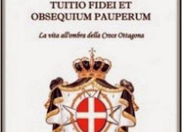 Tuitio fidei et obsequium pauperum: la vita all'ombra della croce ottagona – Marco Letta