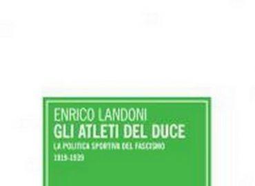Gli Atleti del Duce: la politica sportiva del fascismo 1919-1939 – Enrico Landoni