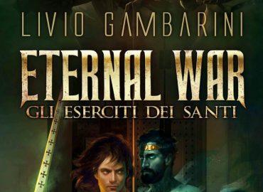 Eternal War. Gli Eserciti dei Santi – Livio Gambarini