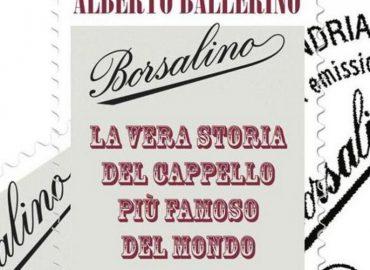 Borsalino. La vera storia del cappello più famoso del mondo – Alberto Ballerino
