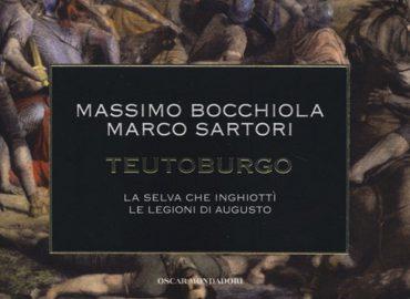 Teutoburgo: la selva che inghiottì le legioni di Augusto – Massimo Bocchiola e Marco Sartori