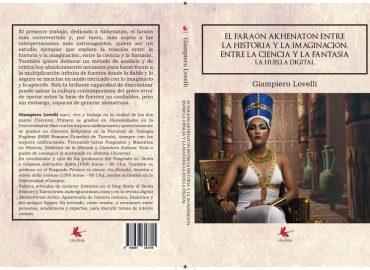 El faraón Akhenatón entre la historia y la imaginación, entre la ciencia y la fantasía – Giampiero Lovelli